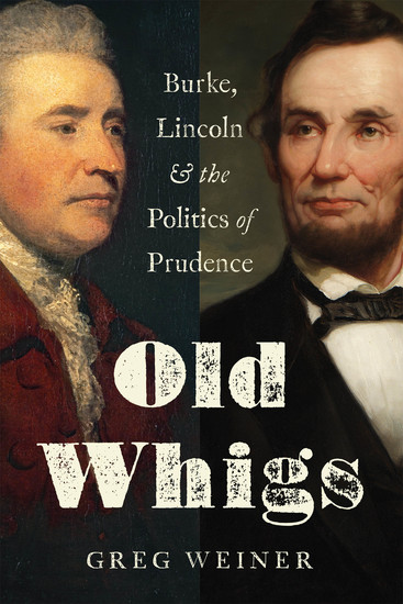 Old Whigs - Burke Lincoln and the Politics of Prudence - cover