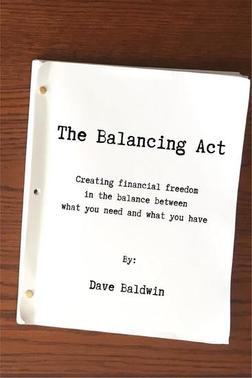 The Balancing Act - Creating financial freedom in the balance between what you need and what you have - cover