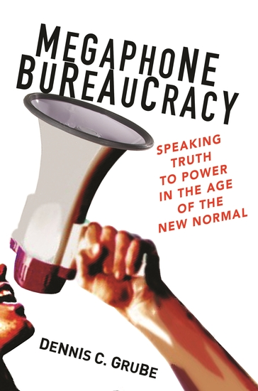Megaphone Bureaucracy - Speaking Truth to Power in the Age of the New Normal - cover