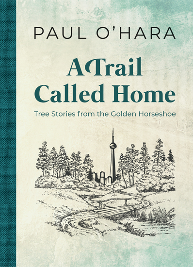 A Trail Called Home - Tree Stories from the Golden Horseshoe - cover