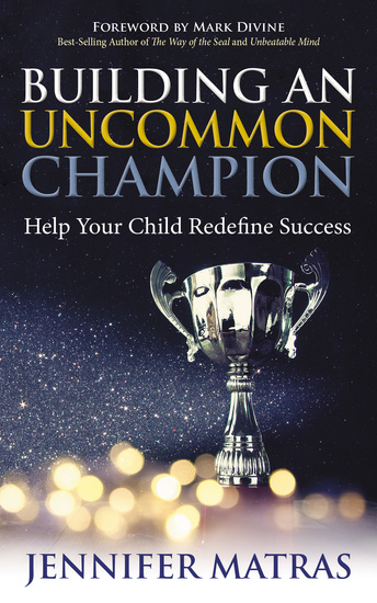 Building an Uncommon Champion - Help Your Child Redefine Success - cover