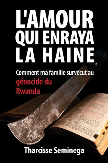 L'amour qui enraya la haine - Comment ma famille survécut au génocide du Rwanda - cover