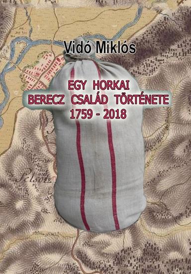 Egy horkai Berecz család története 1759-2018 - cover