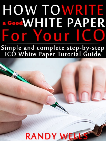 How to Write a Good White Paper For Your ICO - Simple and Complete Step-by-Step ICO White Paper Tutorial Guide - cover