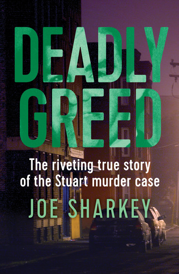 Deadly Greed - The Riveting True Story of the Stuart Murder Case - cover