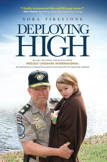 Deploying High - The man the mission and the story behind Project Lifesaver International The leading force in special-focus search-and-rescue for the cognitively impaired - cover