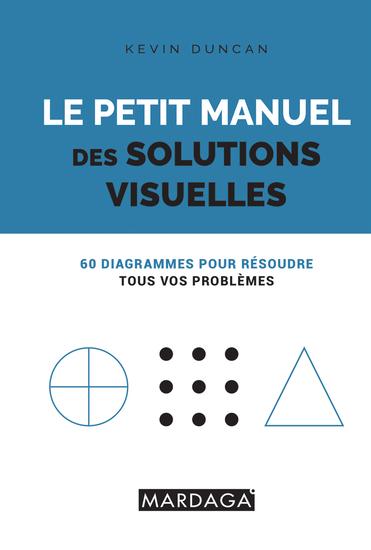 Le petit manuel des solutions visuelles - 60 diagrammes pour résoudre tous vos problèmes - cover