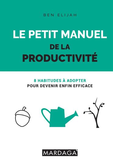 Le petit manuel de la productivité - 8 habitudes à adopter pour devenir enfin efficace - cover