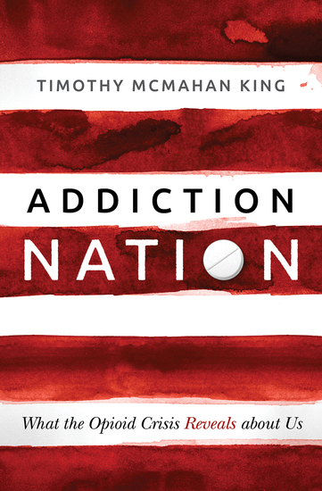 Addiction Nation - What the Opioid Crisis Reveals about Us - cover