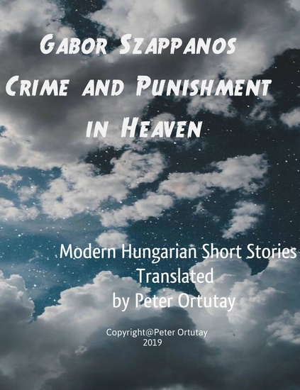 Gábor Szappanos Crime and Punishment in Heaven - Modern Hungarian Short Stories Translated from the Hungarian by Peter Ortutay - cover