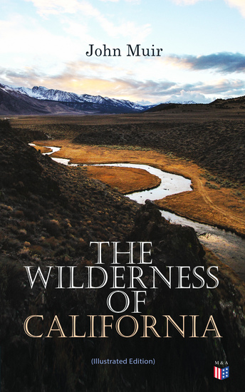 The Wilderness of California (Illustrated Edition) - My First Summer in the Sierra Picturesque California The Mountains of California The Yosemite & Our National Parks - cover