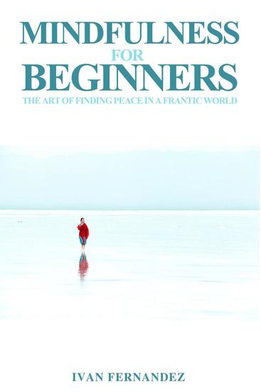 Mindfulness for Beginners: The Art of Finding Peace in a Frantic World - cover