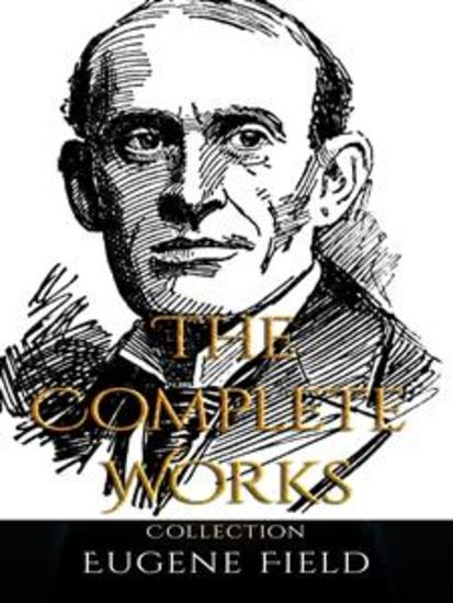 Eugene Field: The Complete Works - cover