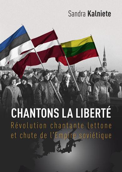 Chantons la Liberté - Révolution chantante lettone et chute de l'Empire soviétique - cover
