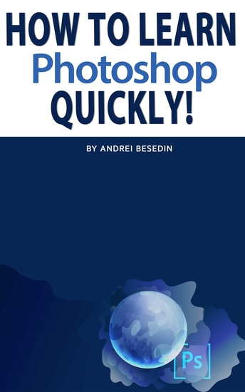 How To Learn Photoshop Quickly! - cover