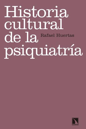 Historia cultural de la psiquiatría - (Re)pensar la locura - cover