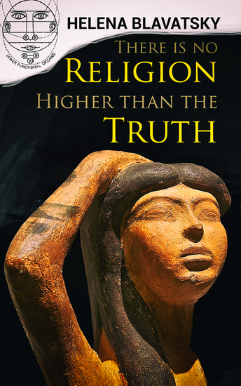 There is no Religion Higher than the Truth - The Secret Doctrine The Key to Theosophy The Voice of the Silence Studies in Occultism Isis Unveiled - cover