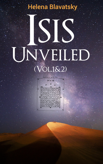 Isis Unveiled (Vol1&2) - A Master-Key to the Mysteries of Ancient and Modern Science and Theology - cover