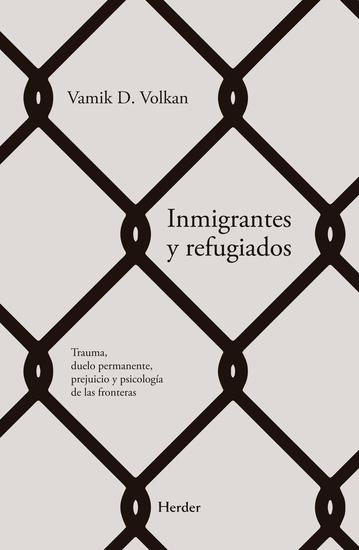 Inmigrantes y refugiados - Trauma duelo permanente prejuicio y psicología fronteríza - cover