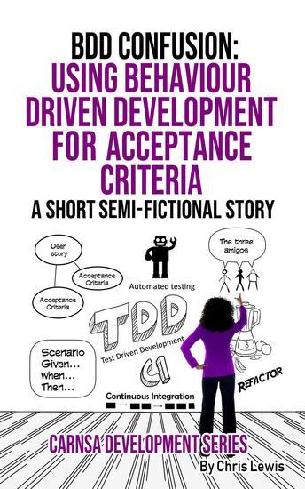 BDD CONFUSION: Using Behaviour driven development for acceptance criteria - Carnsa Development Series #4 - cover