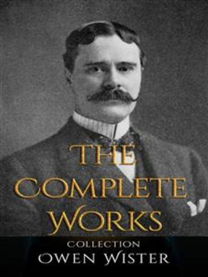Owen Wister: The Complete Works - cover