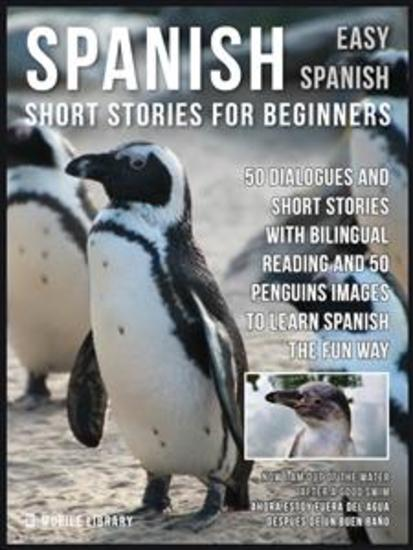 Spanish Short Stories For Beginners (Easy Spanish) - 50 dialogues and short stories with bilingual reading and Penguins images to learn Spanish the fun way - cover