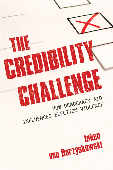 The Credibility Challenge - How Democracy Aid Influences Election Violence - cover