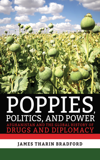 Poppies Politics and Power - Afghanistan and the Global History of Drugs and Diplomacy - cover