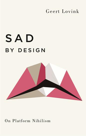 Sad by Design - On Platform Nihilism - cover