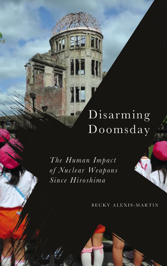 Disarming Doomsday - The Human Impact of Nuclear Weapons since Hiroshima - cover