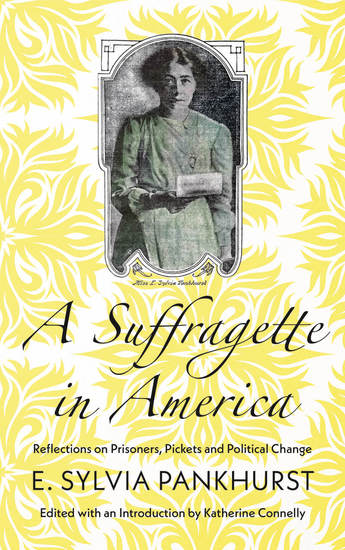 A Suffragette in America - Reflections on Prisoners Pickets and Political Change - cover