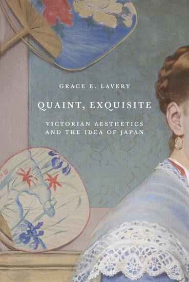 Quaint Exquisite - Victorian Aesthetics and the Idea of Japan - cover