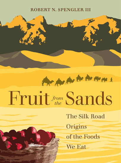 Fruit from the Sands - The Silk Road Origins of the Foods We Eat - cover