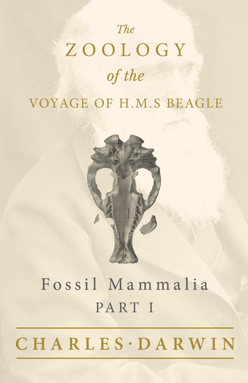 Fossil Mammalia - Part I - The Zoology of the Voyage of HMS Beagle - Under the Command of Captain Fitzroy - During the Years 1832 to 1836 - cover