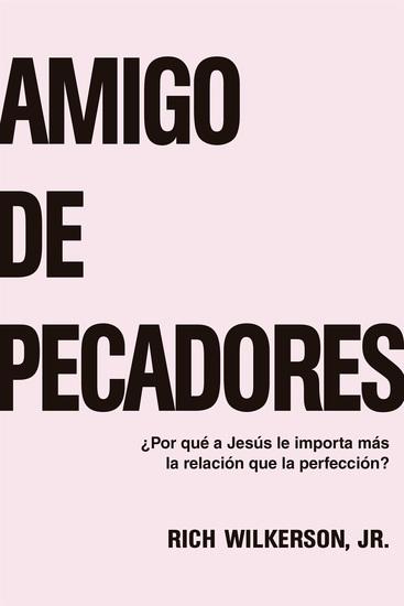 Amigo de pecadores - ¿Por qué a Jesus le importa más la relación que la perfección? - cover