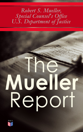 The Mueller Report - The Law behind the Jurisdiction and the Power of a Special Counsel & Full Report on the Investigation into Russian Interference in the 2016 Presidential Election - cover