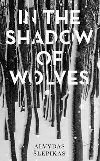 Read In the shadow of wolves by Alvydas Šlepikas