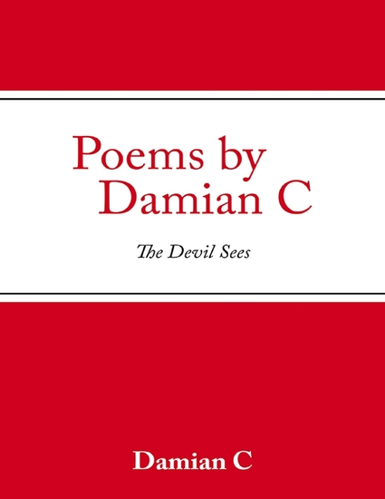Poems By Damian C: The Devil Sees - cover