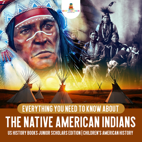 Everything You Need to Know About the Native American Indians | US History Books Junior Scholars Edition | Children's American History - cover