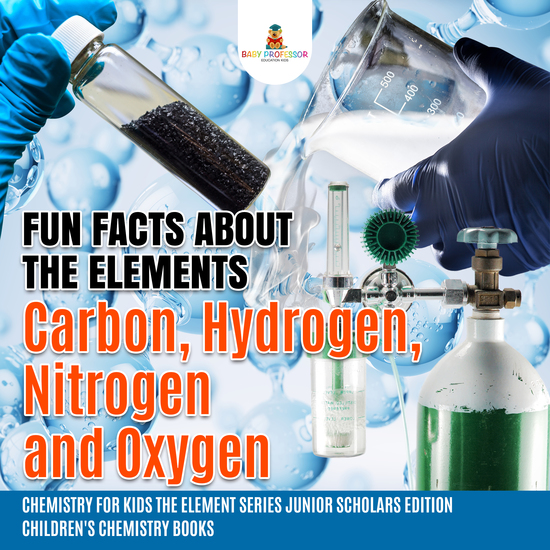 Fun Facts about the Elements : Carbon Hydrogen Nitrogen and Oxygen | Chemistry for Kids The Element Series Junior Scholars Edition | Children's Chemistry Books - cover