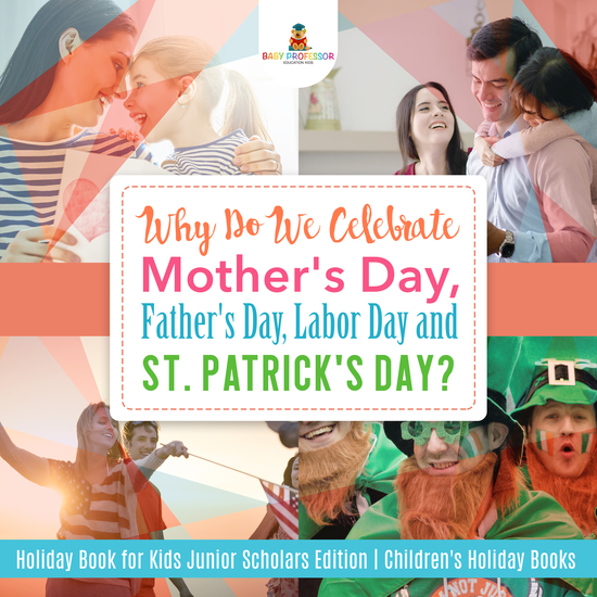 Why Do We Celebrate Mother's Day Father's Day Labor Day and St Patrick's Day? Holiday Book for Kids Junior Scholars Edition | Children's Holiday Books - cover