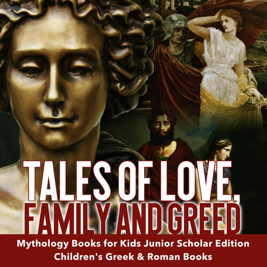 Tales of Love Family and Greed | Mythology Books for Kids Junior Scholars Edition | Children's Greek & Roman Books - cover
