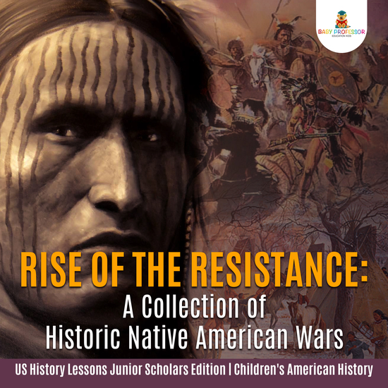 Rise of the Resistance : A Collection of Historic Native American Wars | US History Lessons Junior Scholars Edition | Children's American History - cover