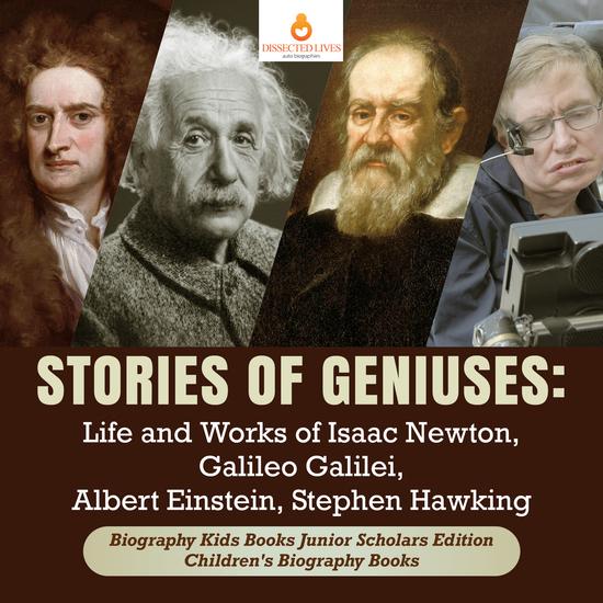 Stories of Geniuses : Life and Works of Isaac Newton Galileo Galilei Albert Einstein Stephen Hawking | Biography Kids Books Junior Scholars Edition | Children's Biography Books - cover