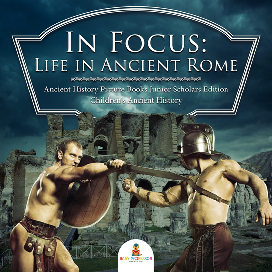 In Focus: Life in Ancient Rome | Ancient History Picture Books Junior Scholars Edition | Children's Ancient History - cover