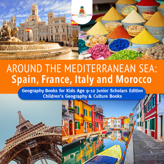 Around the Mediterranean Sea : Spain France Italy and Morocco | Geography Books for Kids Age 9-12 Junior Scholars Edition | Children's Geography & Culture Books - cover