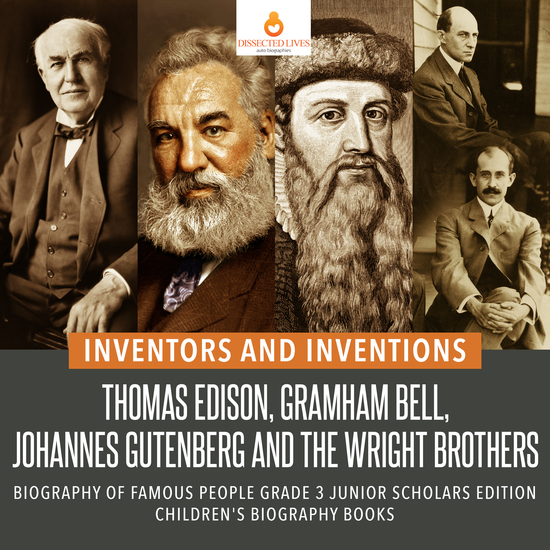 Inventors and Inventions : Thomas Edison Gramham Bell Johannes Gutenberg and the Wright Brothers | Biography of Famous People Grade 3 Junior Scholars Edition | Children's Biography Books - cover