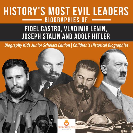History's Most Evil Leaders : Biograpies of Fidel Castro Vladimir Lenin Joseph Stalin and Adolf Hitler | Biography Kids Junior Scholars Edition | Children's Historical Biographies - cover