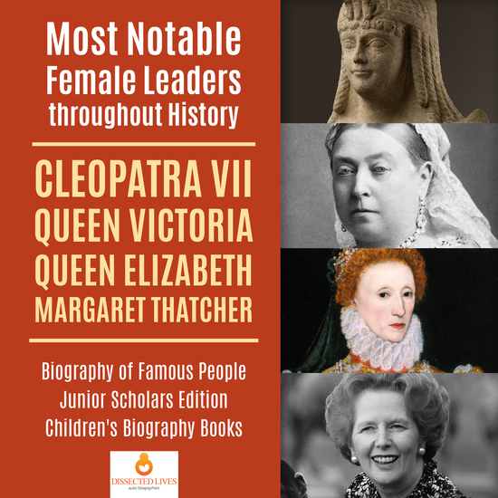 Most Notable Female Leaders throughout History : Cleopatra VII Queen Victoria Queen Elizabeth Margaret Thatcher | Biography of Famous People Junior Scholars Edition | Children's Biography Books - cover