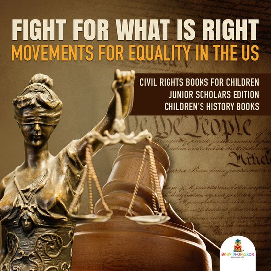 Fight For What Is Right : Movements for Equality in the US   Civil Rights Books for Children Junior Scholars Edition   Children's History Books - cover